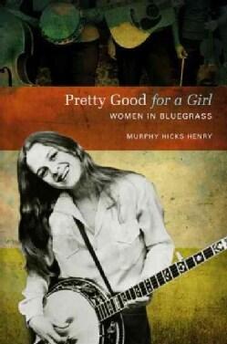 Pretty Good for a Girl: Women in Bluegrass (Paperback)