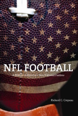 NFL Football: A History of America's New National Pastime (Paperback)