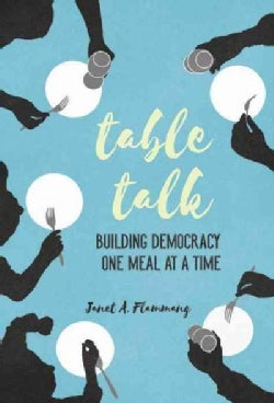 Table Talk: Building Democracy One Meal at a Time (Paperback)