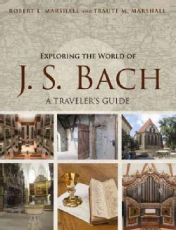 Exploring the World of J. S. Bach: A Traveler's Guide (Paperback)