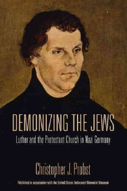 Demonizing the Jews: Luther and the Protestant Church in Nazi Germany (Paperback)