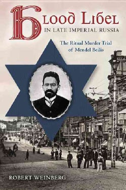 Blood Libel in Late Imperial Russia: The Ritual Murder Trial of Mendel Beilis (Paperback)