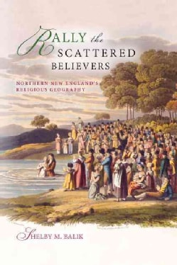 Rally the Scattered Believers: Northern New England's Religious Geography (Hardcover)