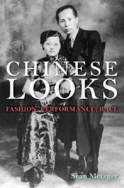 Chinese Looks: Fashion, Performance, Race (Hardcover)