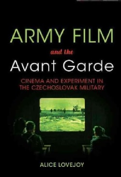 Army Film and the Avant Garde: Cinema and Experiment in the Czechoslovak Military (Hardcover)