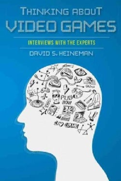 Thinking About Video Games: Interviews With the Experts (Hardcover)