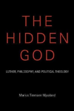 The Hidden God: Luther, Philosophy, and Political Theology (Hardcover)