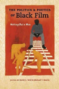 The Politics & Poetics of Black Film: Nothing But a Man (Hardcover)