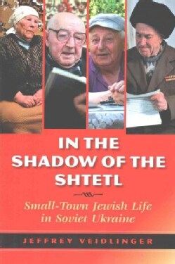 In the Shadow of the Shtetl: Small-Town Jewish Life in Soviet Ukraine (Paperback)
