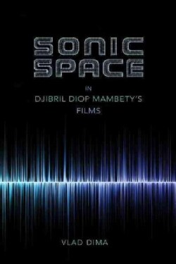 Sonic Space in Djibril Diop Mambety's Films (Hardcover)