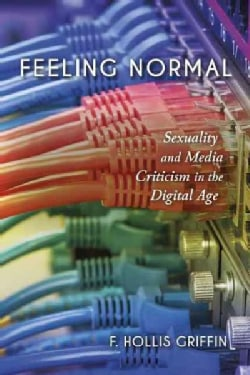 Feeling Normal: Sexuality and Media Criticism in the Digital Age (Hardcover)