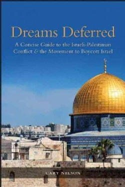 Dreams Deferred: A Concise Guide to the Israeli-Palestinian Conflict & the Movement to Boycott Israel (Paperback)