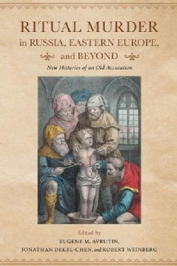 Ritual Murder in Russia, Eastern Europe, and Beyond: New Histories of an Old Accusation (Hardcover)