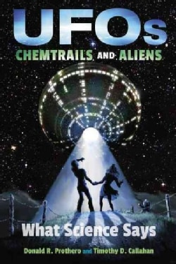 UFOs, Chemtrails, and Aliens: What Science Says (Hardcover)