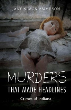 Murders That Made Headlines: Crimes of Indiana (Hardcover)