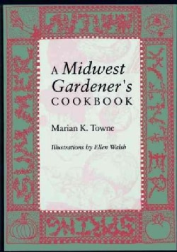 A Midwest Gardener's Cookbook (Paperback)