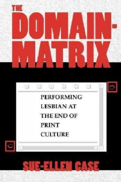 The Domain-Matrix: Performing Lesbian at the End of Print Culture (Paperback)