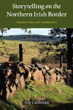 Storytelling on the Northern Irish Border: Characters and Community (Paperback)