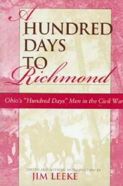 """A Hundred Days to Richmond: Ohio's """"Hundred Days"""" Men in the Civil War (Hardcover)"""