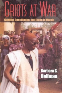 Griots at War: Conflict, Conciliation, and Caste in Mande (Hardcover)