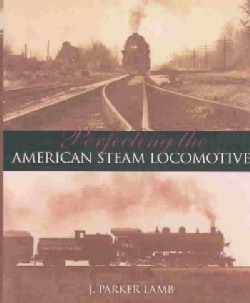 Perfecting the American Steam Locomotive (Hardcover)