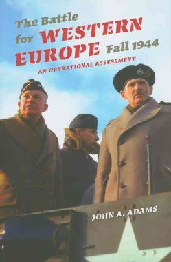 The Battle for Western Europe, Fall 1944: An Operational Assessment (Hardcover)