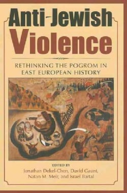 Anti-Jewish Violence: Rethinking the Pogrom in East European History (Hardcover)