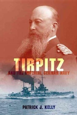 Tirpitz and the Imperial German Navy (Hardcover)