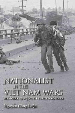 Nationalist in the Viet Nam Wars: Memoirs of a Victim Turned Soldier (Hardcover)