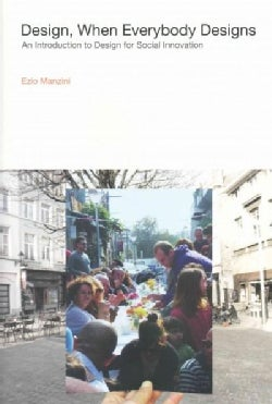 Design, When Everybody Designs: An Introduction to Design for Social Innovation (Hardcover)
