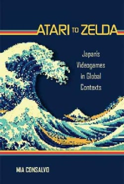 Atari to Zelda: Japan's Videogames in Global Contexts (Hardcover)