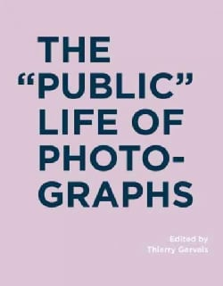 "The ""Public"" Life of Photographs (Hardcover)"