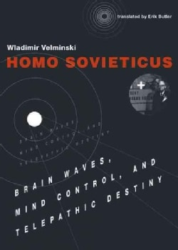 Homo Sovieticus: Brain Waves, Mind Control, and Telepathic Destiny (Paperback)