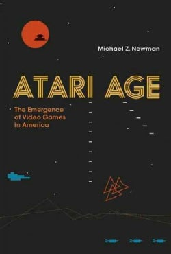 Atari Age: The Emergence of Video Games in America (Hardcover)