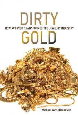 Dirty Gold: How Activism Transformed the Jewelry Industry (Hardcover)