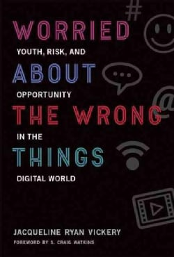 Worried About the Wrong Things: Youth, Risk, and Opportunity in the Digital World (Hardcover)