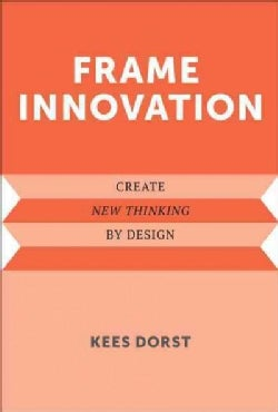 Frame Innovation: Create New Thinking by Design (Hardcover)