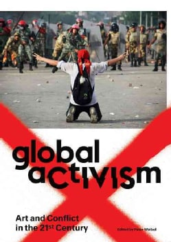 Global Activism: Art and Conflict in the 21st Century (Paperback)