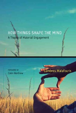 How Things Shape the Mind: A Theory of Material Engagement (Paperback)