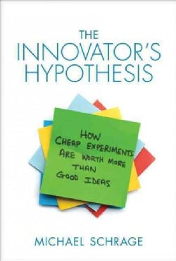 The Innovator's Hypothesis: How Cheap Experiments Are Worth More Than Good Ideas (Paperback)