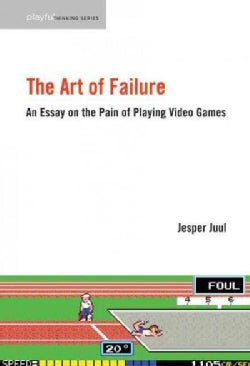 The Art of Failure: An Essay on the Pain of Playing Video Games (Paperback)