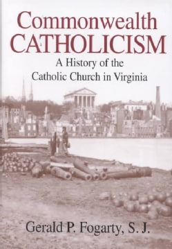 Commonwealth Catholicism: A History of the Catholic Church in Virginia (Hardcover)