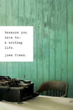 Because You Have to: A Writing Life (Paperback)