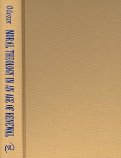 Moral Theology in an Age of Renewal: A Study of the Catholic Tradition Since Vatican II (Hardcover)