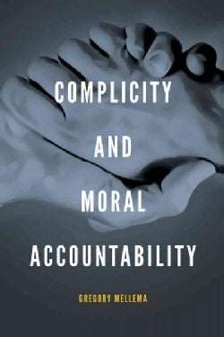 Complicity and Moral Accountability (Hardcover)