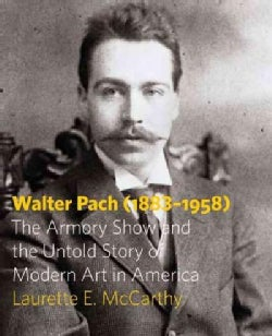 Walter Pach 1883-1958: The Armory Show and the Untold Story of Modern Art in America (Paperback)