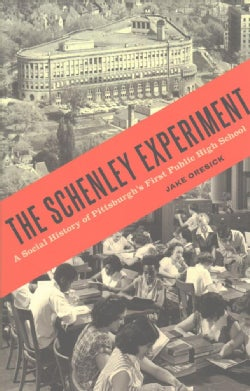 The Schenley Experiment: A Social History of Pittsburgh's First Public High School (Paperback)
