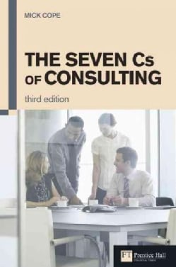 The Seven Cs of Consulting: The Definitive Guide to the Consulting Process (Paperback)