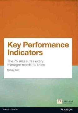 Key Performance Indicators: The 75 Measures Every Manager Needs to Know (Paperback)