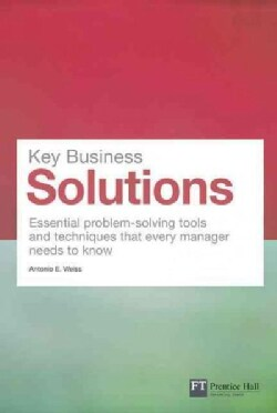 Key Business Solutions: Essential Problem-Solving Tools and Techniques That Every Manager Needs to Know (Paperback)